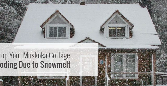 How to Stop Your Muskoka Cottage from Flooding Due to Snowmelt