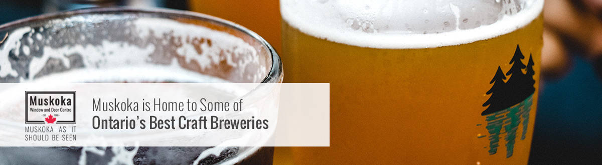 Muskoka is home to some of Ontario Best Craft Breweries